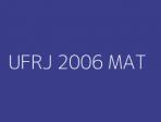 UFRJ 2006 MAT
