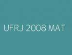 UFRJ 2008 MAT