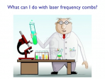 What Can We Do with Laser Frequency Combs? Lindau Nobel Theodor Hansch 2013