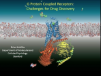 G Protein Coupled Receptors: Challenges for Drug Discovery Lindau-Nobel Brian Kobilka 2013